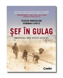 Sef in gulag. Amintirile unui ofiter sovietic - Feodor Mociulski & Deborah Kaple - SITE .